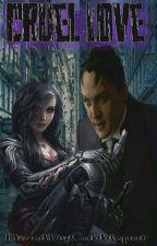 Cruel Love (Gotham/Oswald CobblepotFanFic) by HiredByCobblepot