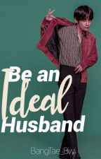 Be an Ideal Husband ✔️ by BangTae_Bwi