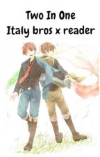 Two In One    Italy Bros x Reader [FINISHED] by Vraena