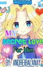 My Secret Love For Him by reimanunulat