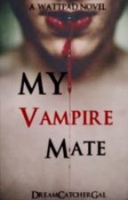 My Vampire Mate  by DreamCatcherGal