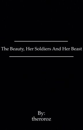 The beauty, Her soldiers and Her beast by theroroz