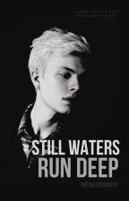 Still Waters Run Deep by thegoldentrioxx