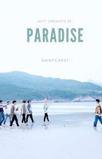 Paradise; Got7 Imagines (Requests are open) cover