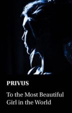 To the Most Beautiful Girl in the World by PRIVUS