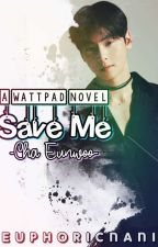 Save Me  •Cha Eunwoo• by EuphoricNani