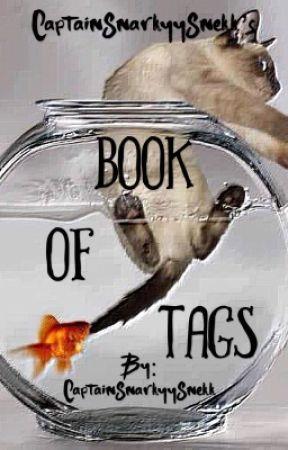 CaptainSnarkyySnekk's Book of Tags!!! by SnarkyySnekk
