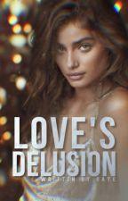 Love's Delusion || ✓ by waenker