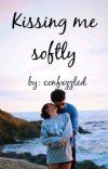 Kissing Me Softly (#Wattys2018) cover