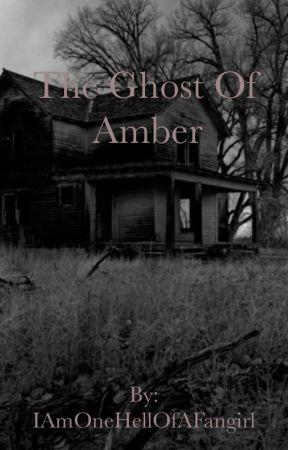 The Ghost Of Amber by IAmOneHellOfAFangirl