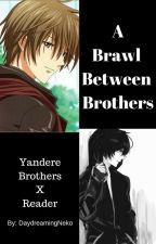 A Brawl Between Brothers (Yandere!Brother X Female!Reader X Yandere!Brother) by QueenOfNekoWriters