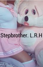 Stepbrother. L.R.H. by dxddyxhemmings