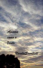 Apenas como o Vento by NandaScarllett