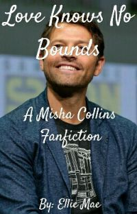 Love Knows No Bounds (Misha Collins x OC) {Completed} cover
