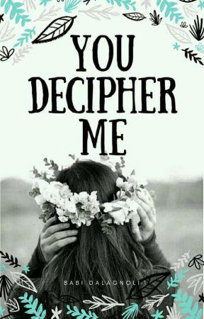 You Decipher Me 🔥 by babidalagnoli