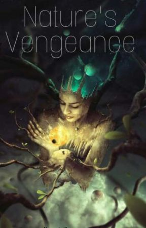 Nature's Vengeance - Book 2(Nature Series) (SLOW UPDATE) by EmotionalPerson01
