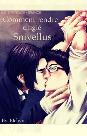 Comment rendre cinglé Snivellus (Snarry story) by AngelisaAurora