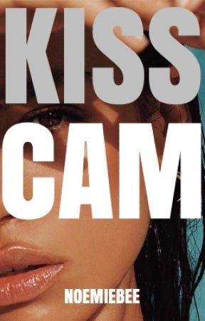 KISS CAM by NoemieBee
