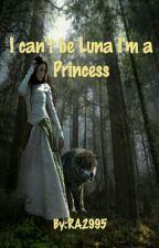 I can't be Luna I'm a Princess ✔ by RA2995