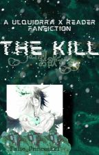 The Kill (Ulquiorra x Reader Fanfiction) by False_Princess