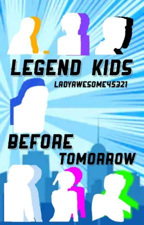 Legend Kids - Before Tomorrow  by ladyawesome45321