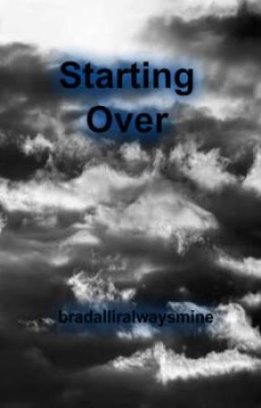 Starting Over by bradalliralwaysmine