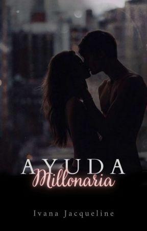 Ayuda Millonaria © ✓ [EN EDICIÓN] by Ivana_Jacqueline