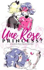 Une rose,  Princess? by LadyBelleRosa