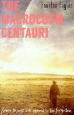 The Macrocosm: Centauri by HoustonTheHammer