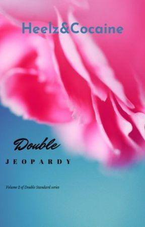 Double Jeopardy (A Double Standard Novel) by HeelzandCocaine