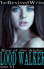 Blood Walkers (A Once In A Bluemoon Novel Series #1) COMPLETED by RevivedWriter