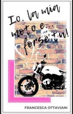 Io, la mia moto e... forse tu! by Betty_book