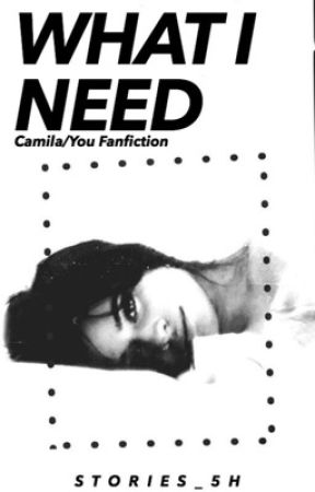 What I Need (Camila/You) by stories_5H