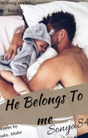 He Belongs to Me (Book 3-Completed) by Sonya84