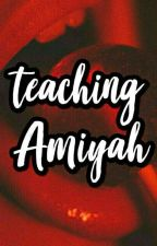 Teaching Amiyah by bbygyalsuoh