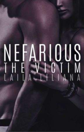 Nefarious: The Victim (1) ✔️  by LailaLiliana