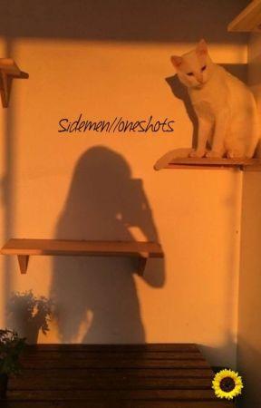 Sidemen//Oneshots by sdmnsisters