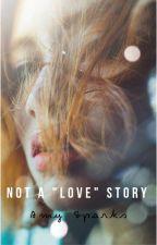 """Not a """"LOVE"""" Story ✓ by amysparksbooks"""