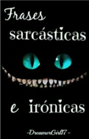 ~frases sarcasticas e ironicas~ by katrinn123456