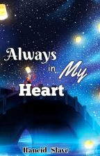 Always In My Heart  by Rancid_Slave