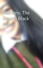 Akirians: The Fourth Black Moon by eventuallyours