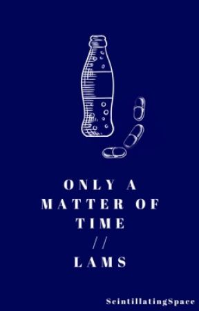 Only a Matter Of Time // Lams by ScintillatingSpace