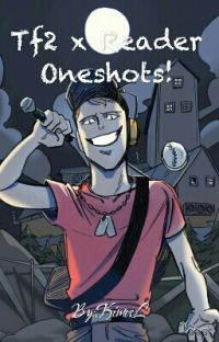 Tf2 x Reader Oneshots! cover