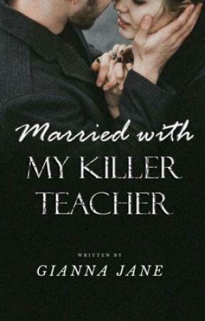 Married with My Killer Teacher✅ by giannajane11