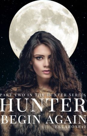 Hunter: Begin Again by ellarose12