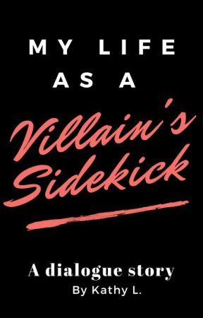 My Life As A Villain's Sidekick|✓ by butterfly_effect