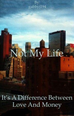 Not My Life by gabbyj194