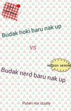Budak hoki baru nak up VS Budak nerd baru nak up! ♥ -Puteri Nur Izzaty by user08759571