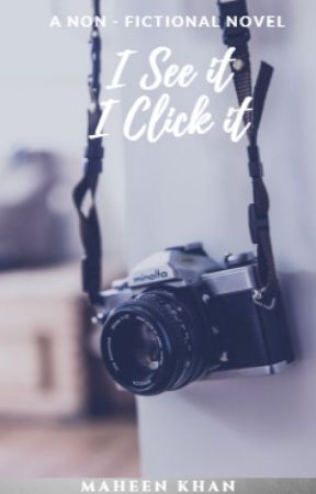 I See It       I Click It by MaheenKhan97