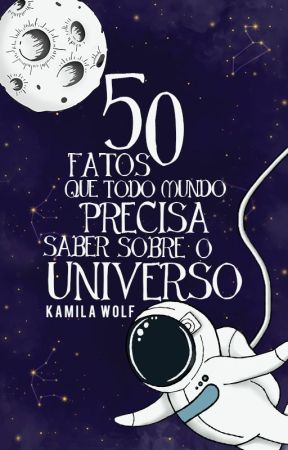 50 fatos que todo mundo precisa saber sobre o Universo ✓ by KamilaWolf